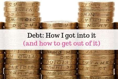 Debt: How I got into it and how to get out of it
