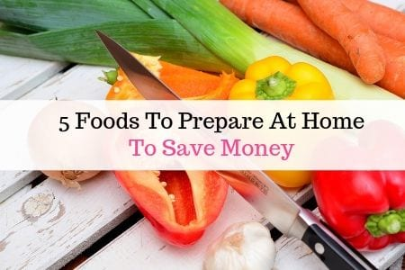 5 Foods to prepare at home and save