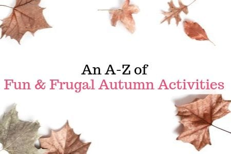 An A-Z of Fun and Frugal Autumn Activities