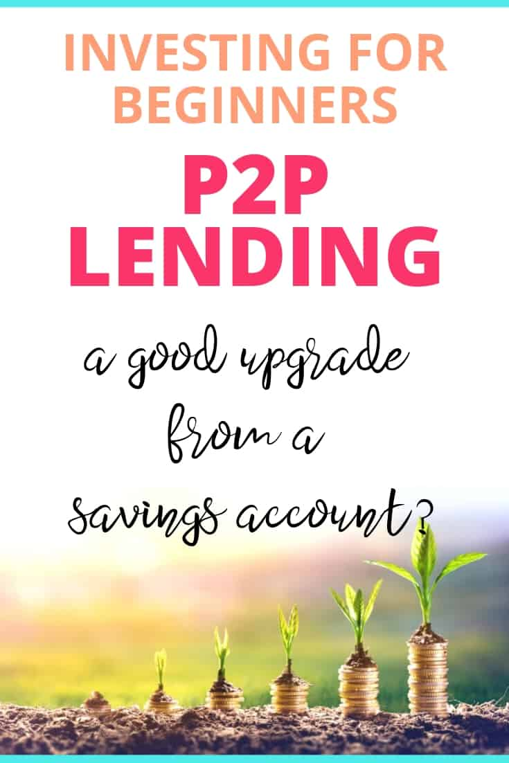 Investing for beginners - P2P Lending - a good upgrade from a savings account?