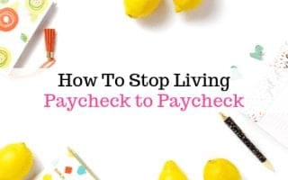 How to stop living paycheck to pay check