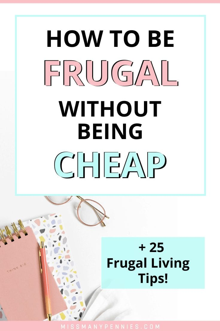 How to be frugal without being cheap - 25 frugal living tips