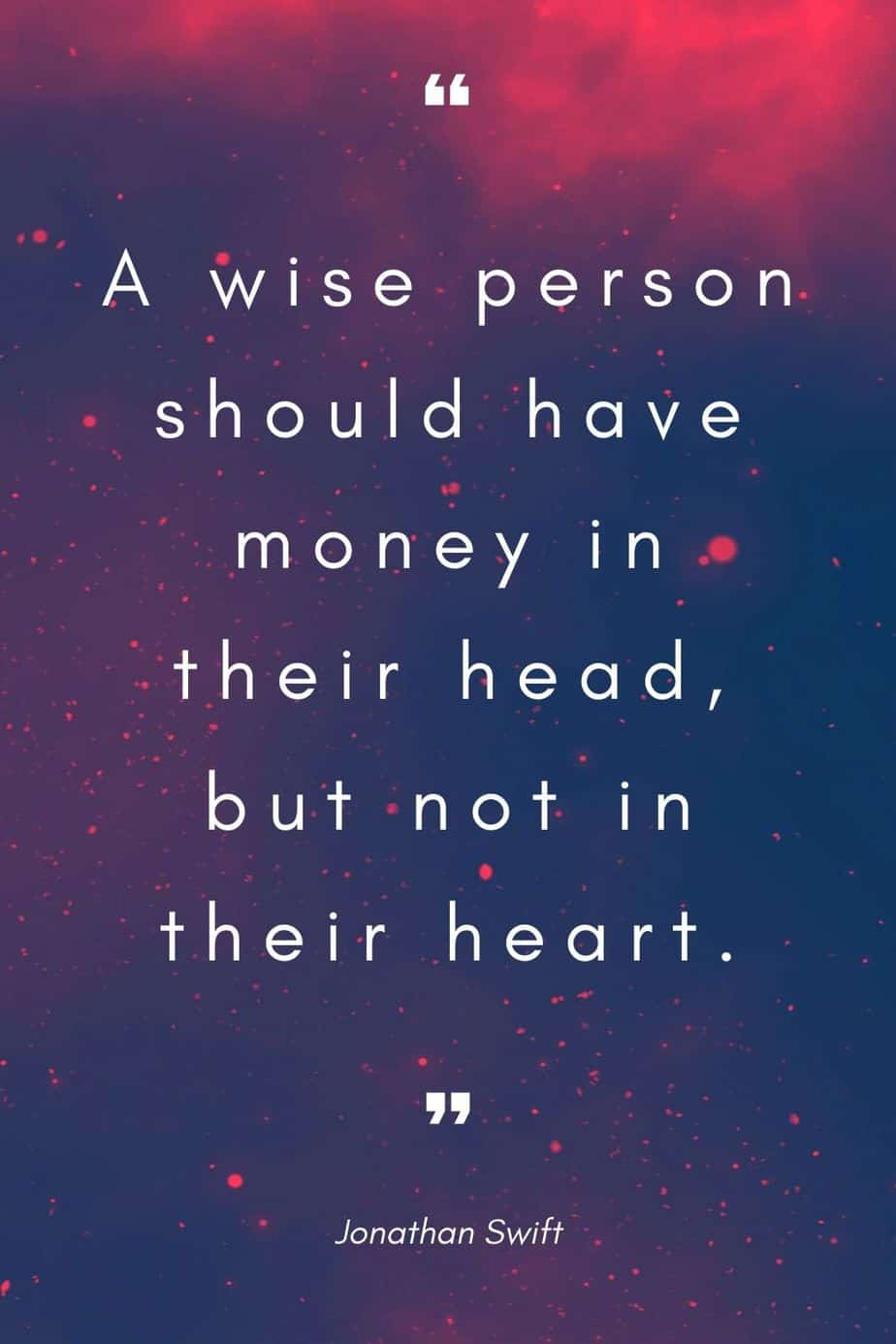 A wise person should have money in their head, but not in their heart