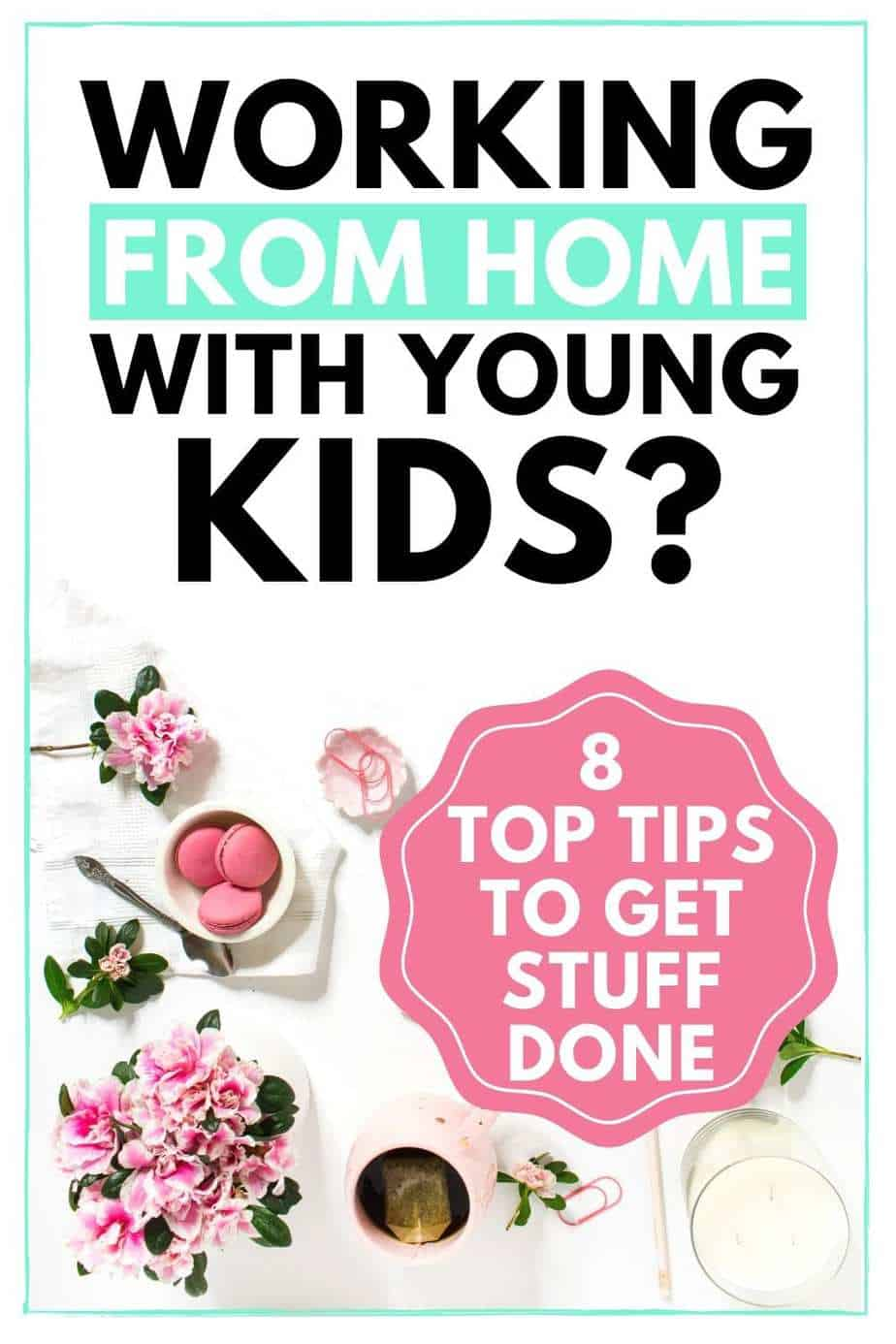 working from home with young kids? top tips to get stuff done