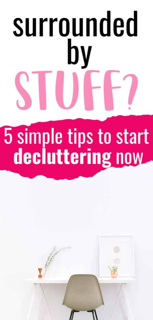 surrounded by stuff? 5 simple decluttering tips