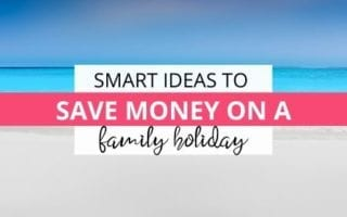 Smart Ideas To Save Money On A Family Holiday